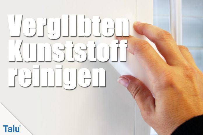 Weißer Kunststoff vergilbt - so können Sie Plastik reinigen - Talu.de