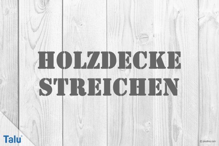 AuBergewohnlich Holzdecke Richtig Weiß Und Farbig Streichen   Anleitung   Talu.de