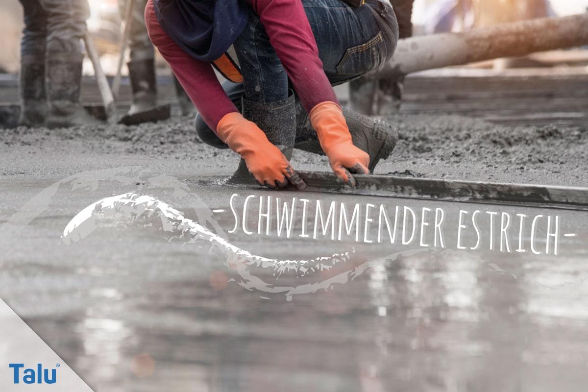 Gut bekannt Schwimmender Estrich: Definition, Aufbau, Kosten und Dicke - Talu.de PX97