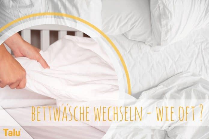 Bettwäsche wechseln, so oft Ihr Bettzeug neu beziehen