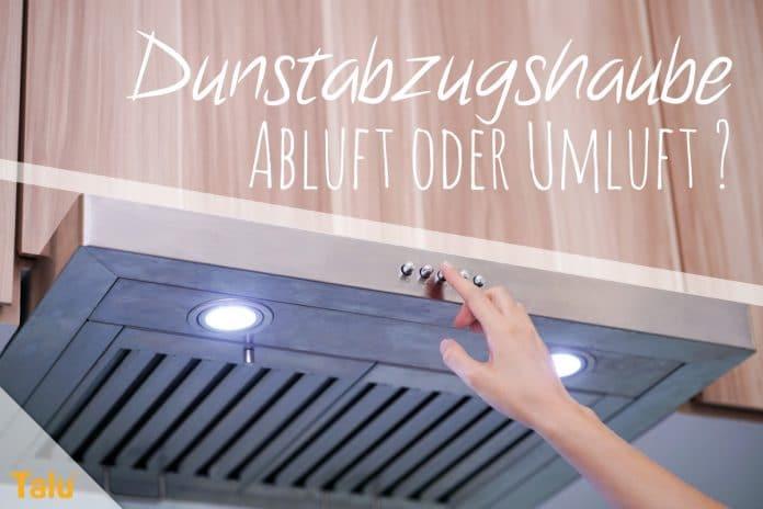 Dunstabzugshaube: ist abluft oder umluft besser? 9 tipps talu.de