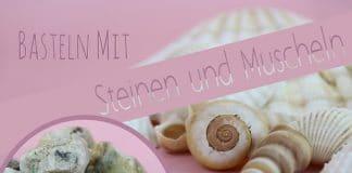 Basteln mit Steinen und Muscheln, Ideen für Kinder