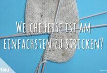 Welche Ferse ist am einfachsten zu stricken?